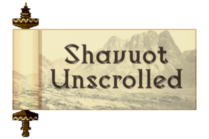 Shavuot Unscrolled
